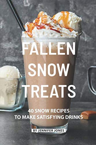 Fallen Snow Treats: 40 Snow Recipes to make Satisfying Drinks (Best Selling Snow Cone Flavors)