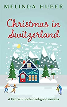 Christmas in Switzerland: A Fabrian Books Feel-Good Novella (Lakeside series Book 4) by [Huber, Melinda]