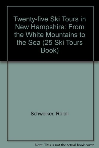 25 Ski Tours in New Hampshire: From the White Mountains to the Sea (25 Ski Tours Book)