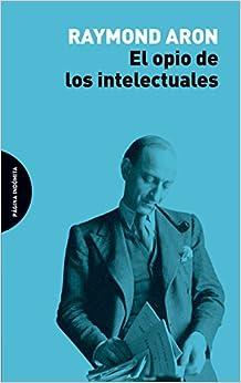 Book's Cover of El opio de los intelectuales (ENSAYO) (Español) Tapa blanda – 25 junio 2018