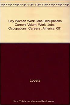 City Women Work Jobs Occupations Careers Volum: Work, Jobs, Occupations, Careers : America: 001