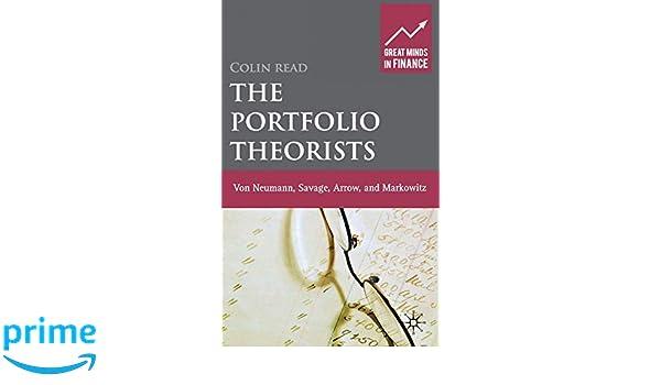 The Portfolio Theorists: von Neumann, Savage, Arrow and Markowitz (Great Minds in Finance)
