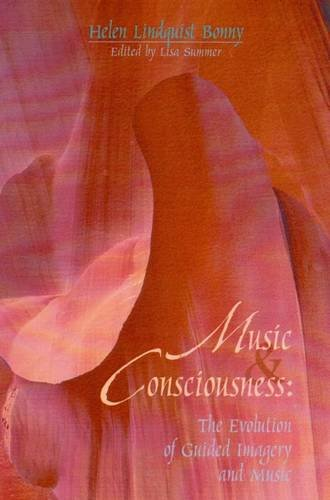Music & consciousness :  the evolution of guided imagery and music /