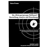 Die «Wehrsportgruppe Hoffmann»: Darstellung, Analyse und Einordnung: Ein Beitrag zur Geschichte des deutschen und europäischen Rechtsextremismus