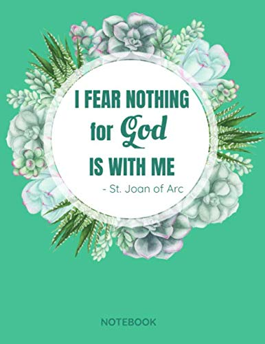 I Fear Nothing For God Is With Me St. Joan of Arc Notebook: 8.5 x 11 College Ruled Saint Quote Journal
