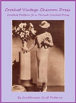 Crochet a Vintage Chevron Dress Pattern - Retro Thread Crochet Dress Pattern by [Craftdrawer Craft Patterns]