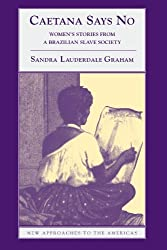 Caetana Says No: Women's Stories from a Brazilian Slave Society (New Approaches to the Americas) by Sandra Lauderdale Graham (2002-09-16)