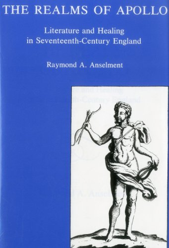 The Realms Of Apollo: Literature and Healing in Seventeenth-Century England (Science Technology And Society In Seventeenth Century England)