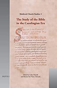 The Study of the Bible in the Carolingian Era (MEDIEVAL CHURCH STUDIES) from Brepols Publishers