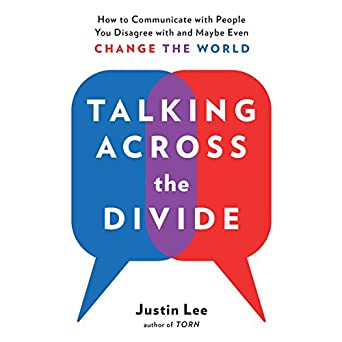 How to Communicate with People You Disagree with and Maybe Even Change the World - Justin Lee