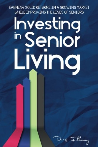 Investing In Senior Living  Earning Solid Returns In A Growing Market While Improving The Lives Of Seniors