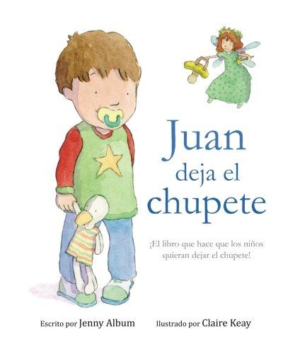 Juan deja el chupete: ¡El libro que hace que los niños  quieran dejar el chupete! (Spanish Edition) [Jenny Album] (Tapa Blanda)