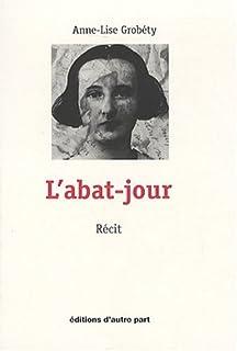 L'abat-jour : récit, Grobéty, Anne-Lise