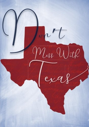 - Don't Mess with Texas Notebook: State Pride Notebook/Journal (Texas Love Notebooks, Journals and Diaries)