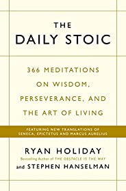 The Daily Stoic: 366 Meditations on Wisdom, Perseverance, and the Art of Living: Featuring new translations of