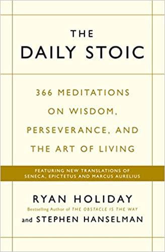 The Daily Stoic: 366 Meditations On Wisdom, Perseverance, And The Art Of Living:  Featuring New Translations Of Seneca, Epictetus, And Marcus Aurelius por Ryan Holiday epub