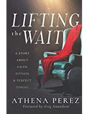 Lifting The Wait: A Story About Faith, Fitness & Perfect Timing