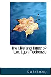 The life and times of wm. lyon mackenzie