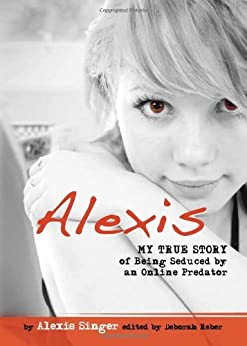 |UPDATED| Alexis: My True Story Of Being Seduced By An Online Predator (Louder Than Words). years facility minuto starter fines Southern meant