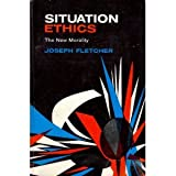 Situation Ethics : The New Morality, Fletcher, Joseph, 0664246915