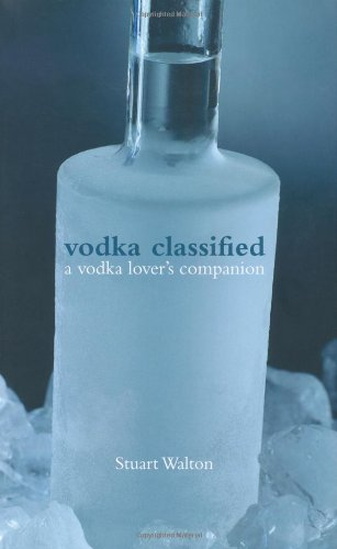 Vodka Classified: A Vodka Lover's Companion