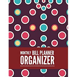 Monthly Bill Planner Organizer: Colorful Design Personal Money Management With Calendar 2018-2019 Step-by-Step Guide to check your Financial Health ... Notebook and Bill Tracker) (Volume 24)
