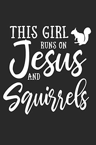 This Girl Runs On Jesus And Squirrels: Journal, Notebook por N. D.