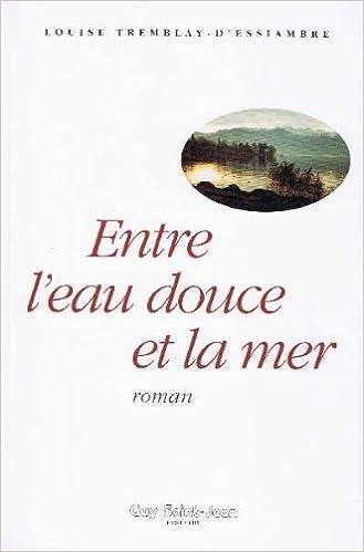Entre L Eau Douce Et La Mer French Edition Louise