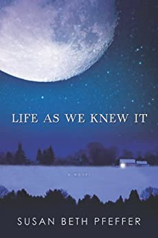 Life As We Knew It (Life As We Knew It Series Book 1) by [Pfeffer, Susan Beth]