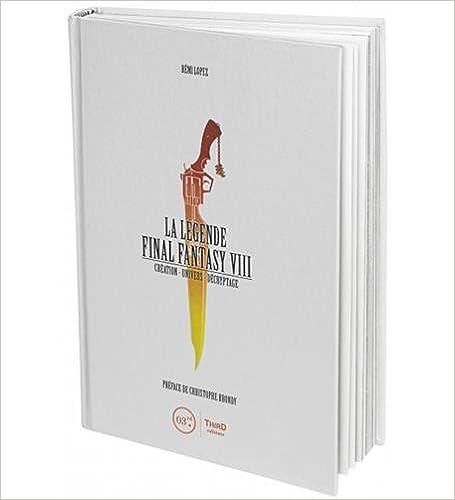 La Légende Final Fantasy VIII: Création - Univers - Décryptage.