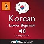 Learn Korean - Level 3: Lower Beginner Korean, Volume 1: Lessons 1-25: Beginner Korean #2 | Innovative Language Learning