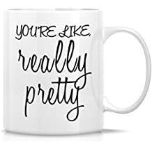 Retreez Funny Mug - You're Like Really Pretty 11 Oz Ceramic Coffee Mugs - Funny, Sarcasm, Sarcastic, Motivational, Inspirational birthday gifts for wife, girlfriend, friends, coworkers