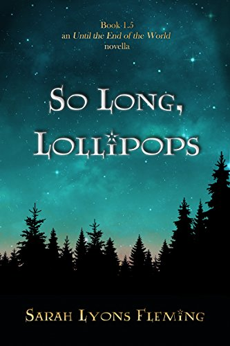 (So Long, Lollipops (An Until the End of the World Novella))