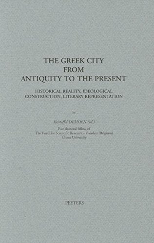 The Greek City from Antiquity to Present Historical Reality, Ideological Construction, Literary Representation