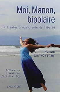 Moi, Manon, bipolaire : de l'enfer à mon chemin de liberté, Corvoisier, Manon