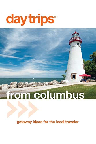 Day Trips® from Columbus: Getaway Ideas For The Local Traveler (Day Trips Series) (Best 3 Day Getaways In The Us)