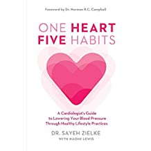 One Heart, Five Habits: A Cardiologist's Guide to Lowering Your Blood Pressure Through Healthy Lifestyle Practices