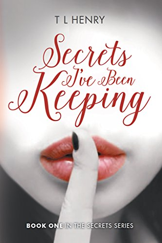 Secrets I've Been Keeping by T L Henry