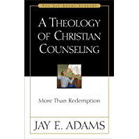 A Theology of Christian Counseling: More Than Redemption (Jay Adams Library)