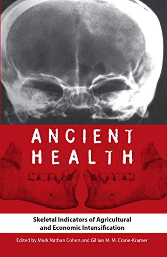Ancient Health: Skeletal Indicators of Agricultural and Economic Intensification (Bioarchaeological Interpretations of the Human Past: Local, Regional, and Global)