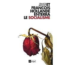 Et François Hollande enterra le socialisme (French Edition)