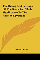 The Rising and Settings of the Stars and Their Significance to the Ancient Egyptians