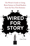 Wired for Story: The Writer's Guide to Using Brain Science to Hook Readers from the Very First Sentence