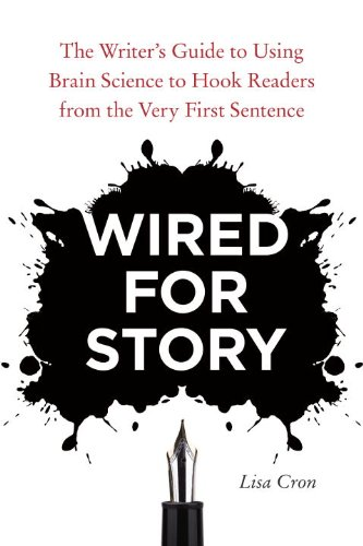 Wired for Story: The Writer's Guide to Using Brain Science to Hook Readers from the Very First Sentence by [Cron, Lisa]