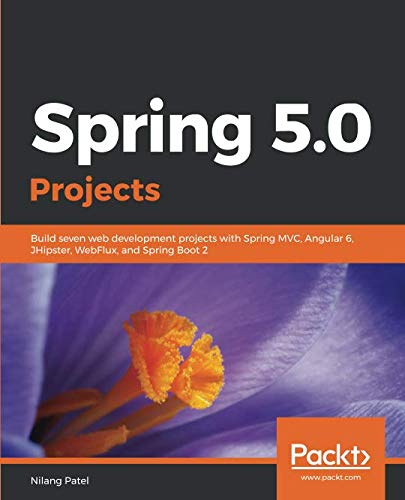 Spring 5.0 Projects: Build seven web development projects with Spring MVC, Angular 6, JHipster, WebFlux, and Spring Boot 2]()