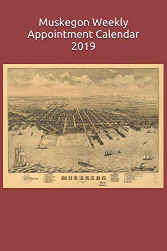 Muskegon Weekly Appointment Calendar 2019: 6 x 9 in. Historical 1874 Panoramic City Map