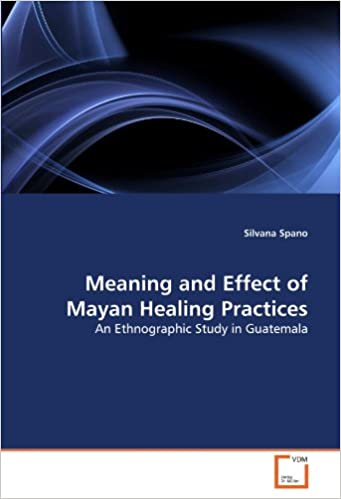 Meaning and Effect of Mayan Healing Practices: An Ethnographic Study in Guatemala