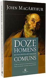 Doze homens extraordinariamente comuns - Repack: Como os apóstolos foram moldados para alcançar o sucesso em s
