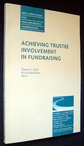 Achieving Trustee Involvement in Fundraising (New Directions for Philanthrpic Fundraising Series No 4)