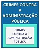 CRIMES CONTRA A ADMINISTRAÇÃO PÚBLICA: CORRUPÇÃO ATIVA, CORRUPÇÃO PASSIVA, CONCUSSÃO, EXCESSO DE EXAÇÃO, PECULATO, PREVARICAÇÃO, CONDESCENDÊNCIA CRIMINOSA